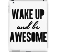 Wake up and be awesome iPad Case/Skin