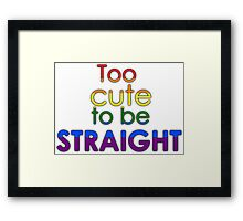 Too cute to be straight - LGBT Framed Print