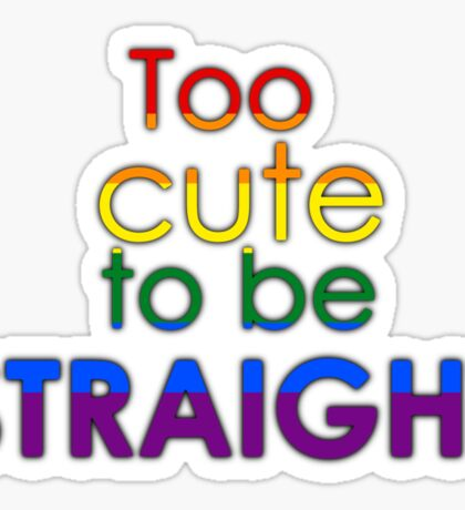 Too cute to be straight - LGBT Sticker