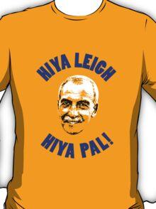 Hiya Leigh, Hiya Pal! T-Shirt