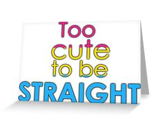 Too cute to be straight - pansexual Greeting Card