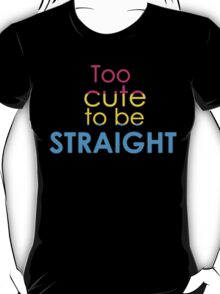 Too cute to be straight - pansexual T-Shirt