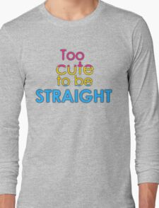 Too cute to be straight - pansexual Long Sleeve T-Shirt