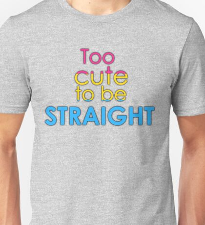 Too cute to be straight - pansexual Unisex T-Shirt