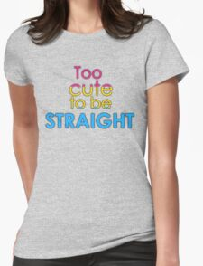 Too cute to be straight - pansexual Womens Fitted T-Shirt
