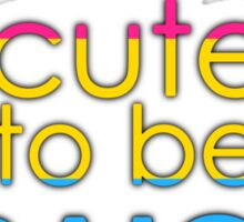 Too cute to be straight - pansexual Sticker