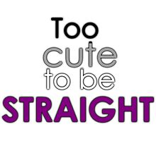 Too cute to be straight - asexual Photographic Print