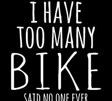 I HAVE TOO MANY BIKE SAID NO ONE EVER by yuantees