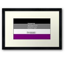Let's get one thing straight, I'm not - Asexual flag Framed Print