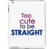 Too cute to be straight - bisexual iPad Case/Skin