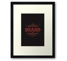 THE ABSENCE OF BEARD IS THE ABSENCE OF MAN Framed Print