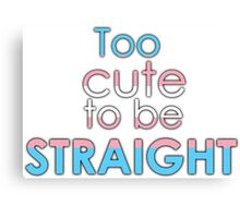 Too cute to be straight - transexual Canvas Print