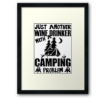 Just Another Wine Drinker With A Camping Problem Framed Print