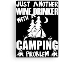 Just Another Wine Drinker With A Camping Problem Canvas Print