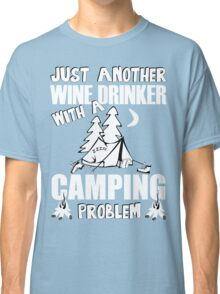 Just Another Wine Drinker With A Camping Problem Classic T-Shirt