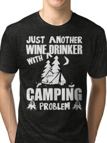 Just Another Wine Drinker With A Camping Problem Tri-blend T-Shirt
