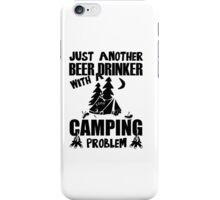 Just Another Beer Drinker With A Camping Problem iPhone Case/Skin