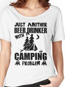 Just Another Beer Drinker With A Camping Problem Women's Relaxed Fit T-Shirt