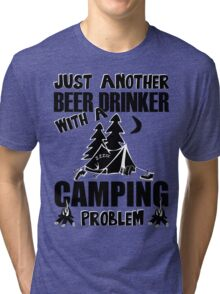Just Another Beer Drinker With A Camping Problem Tri-blend T-Shirt