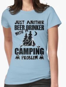 Just Another Beer Drinker With A Camping Problem Womens Fitted T-Shirt