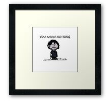 You Know Nothing Framed Print