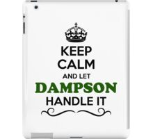 Keep Calm and Let DAMPSON Handle it iPad Case/Skin