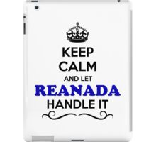 Keep Calm and Let REANADA Handle it iPad Case/Skin