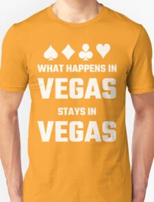 What Happens In Vegas Stays In Vegas Unisex T-Shirt