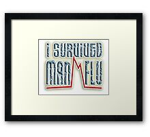 I SURVIVED, MAN FLU,  I told you girls we men have the flu worse than you ladies. Framed Print