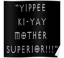 Yippee Ki-Yay Mother Superior!!! Poster