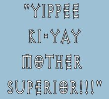 Yippee Ki-Yay Mother Superior!!! Baby Tee