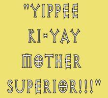 Yippee Ki-Yay Mother Superior!!! One Piece - Short Sleeve