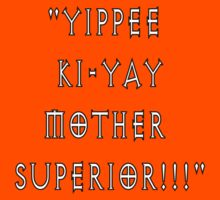 Yippee Ki-Yay Mother Superior!!! Kids Tee