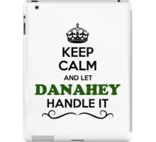 Keep Calm and Let DANAHEY Handle it iPad Case/Skin