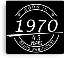 born in 1970... 45 years being fabulous! Canvas Print