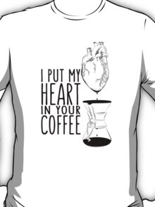 I put my heart in your coffee T-Shirt