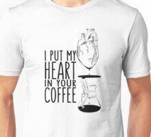I put my heart in your coffee Unisex T-Shirt