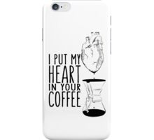 I put my heart in your coffee iPhone Case/Skin