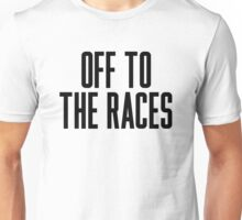Off To The Races Unisex T-Shirt