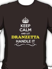Keep Calm and Let DRANZETTA Handle it T-Shirt