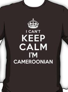 I Can't Keep Calm I'm Cameroonian T-Shirt