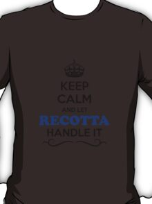 Keep Calm and Let RECOTTA Handle it T-Shirt