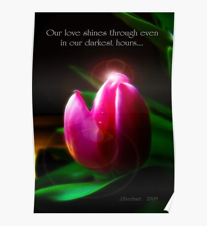 Our Love Shines Through Even in our Darkest Hours... Poster