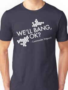 We'll bang, ok? Unisex T-Shirt