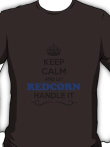 Keep Calm and Let REDCORN Handle it T-Shirt