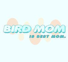 Bird Mom Is Best Mom by tehks