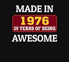 MADE IN 1976 39 YEARS OF BEING AWESOME Unisex T-Shirt