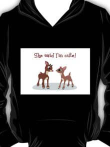She Said I'm Cute! T-Shirt