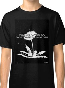 Weeds are Flowers Too Classic T-Shirt