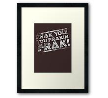 Frak you! You frakin' frak! B&W INV 2014 Framed Print